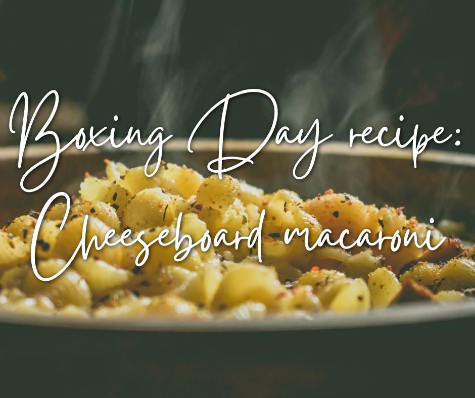 Boxing Day recipe: cheeseboard macaroni mac and cheese recipe