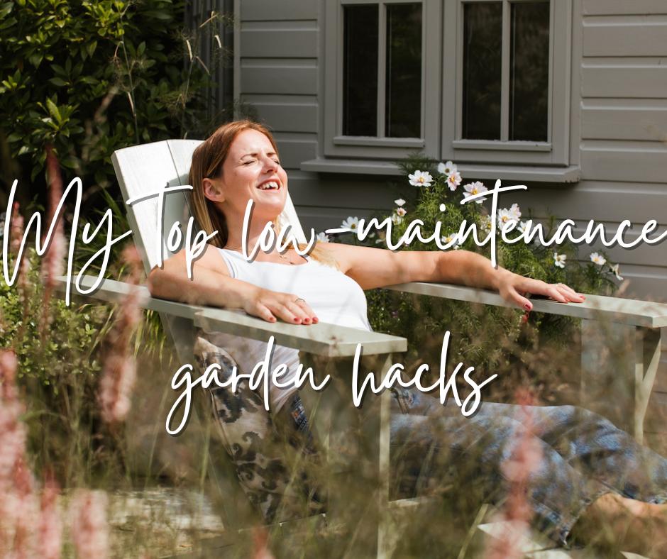 My top low-maintenance garden hacks by Katie Rushworth